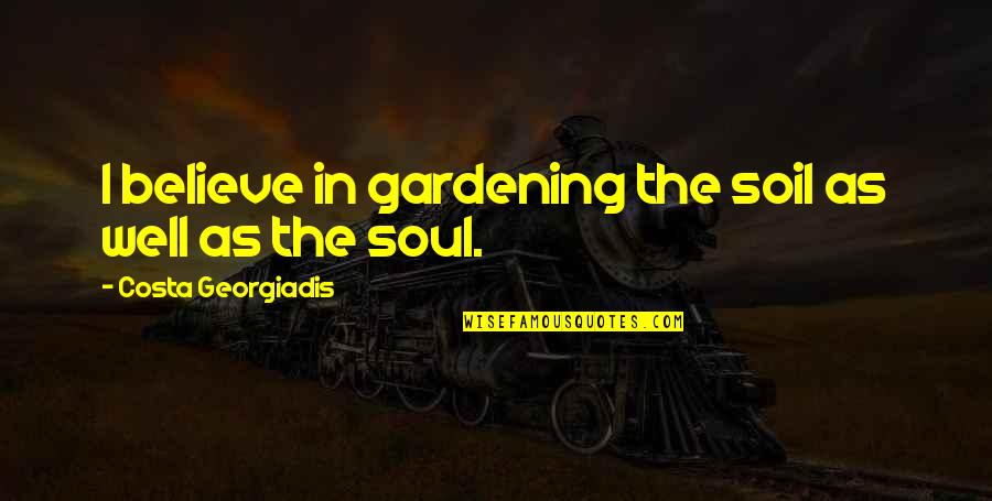 Yngwie Malmsteen Famous Quotes By Costa Georgiadis: I believe in gardening the soil as well