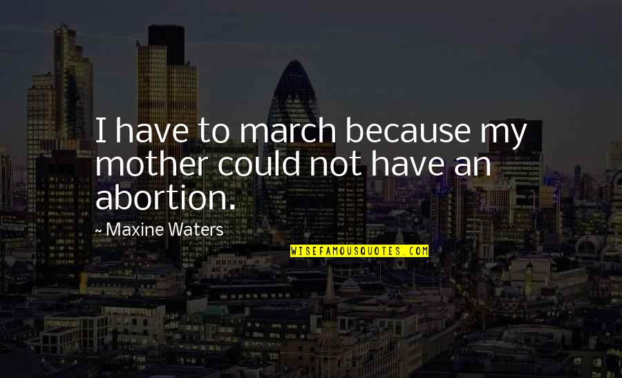 Yngwie Malmsteen Famous Quotes By Maxine Waters: I have to march because my mother could