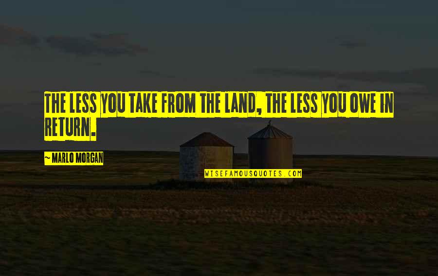 Yo Soy Sam Quotes By Marlo Morgan: The less you take from the land, the