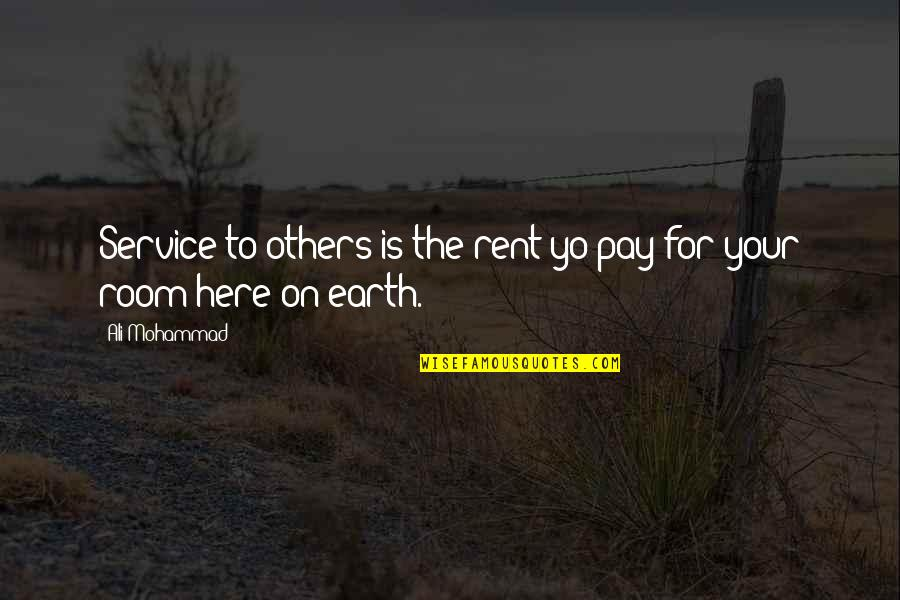 Yo Yo Quotes By Ali Mohammad: Service to others is the rent yo pay