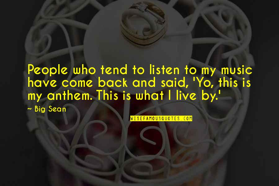 Yo Yo Quotes By Big Sean: People who tend to listen to my music