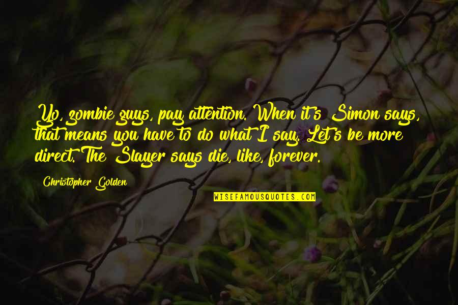 Yo Yo Quotes By Christopher Golden: Yo, zombie guys, pay attention. When it's Simon