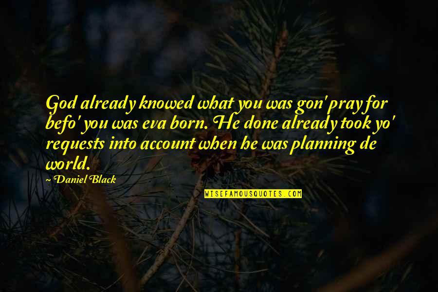 Yo Yo Quotes By Daniel Black: God already knowed what you was gon' pray