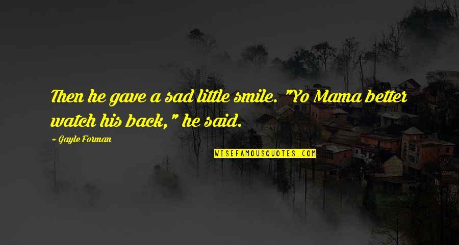 """Yo Yo Quotes By Gayle Forman: Then he gave a sad little smile. """"Yo"""
