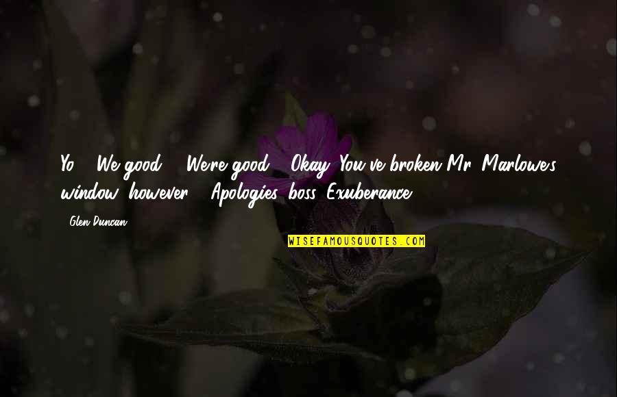 """Yo Yo Quotes By Glen Duncan: Yo!"""" """"We good?"""" """"We're good."""" """"Okay. You've broken"""