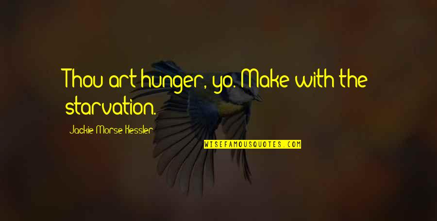Yo Yo Quotes By Jackie Morse Kessler: Thou art hunger, yo. Make with the starvation.