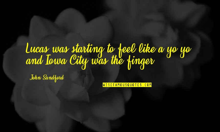 Yo Yo Quotes By John Sandford: Lucas was starting to feel like a yo-yo,