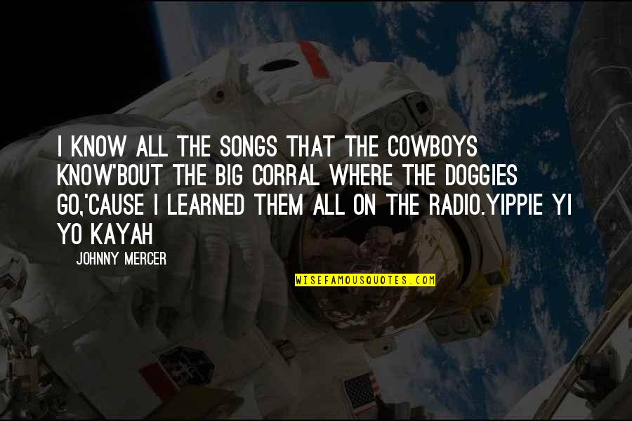 Yo Yo Quotes By Johnny Mercer: I know all the songs that the cowboys