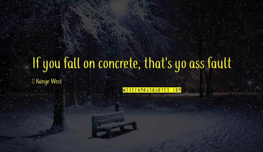 Yo Yo Quotes By Kanye West: If you fall on concrete, that's yo ass