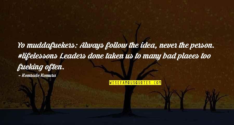 Yo Yo Quotes By Komrade Komura: Yo muddafuckers: Always follow the idea, never the