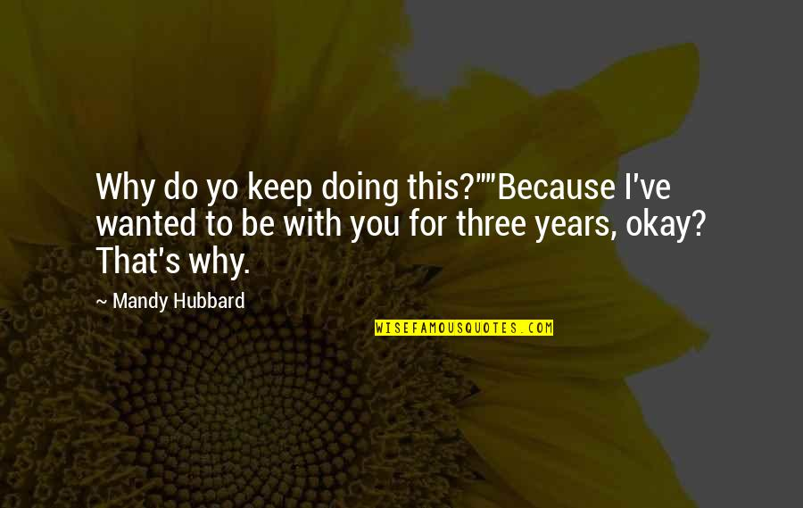 """Yo Yo Quotes By Mandy Hubbard: Why do yo keep doing this?""""""""Because I've wanted"""