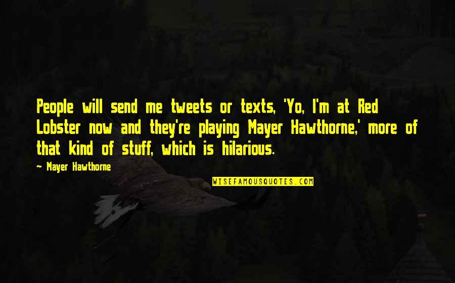 Yo Yo Quotes By Mayer Hawthorne: People will send me tweets or texts, 'Yo,