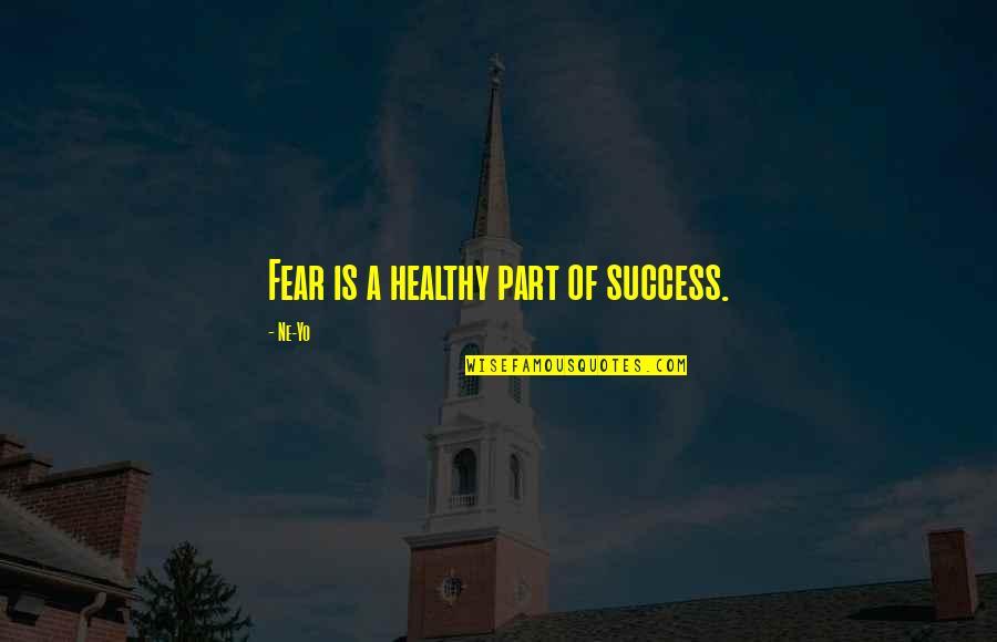 Yo Yo Quotes By Ne-Yo: Fear is a healthy part of success.