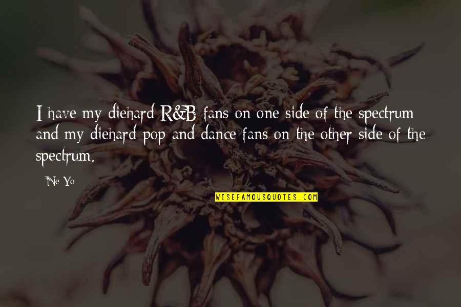 Yo Yo Quotes By Ne-Yo: I have my diehard R&B fans on one