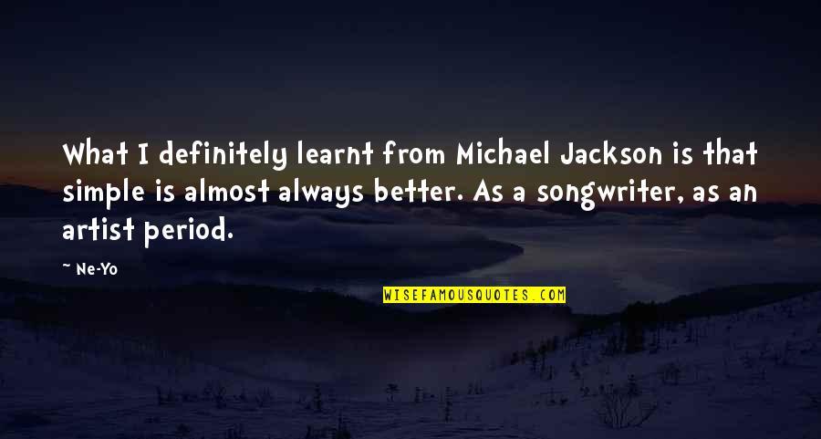 Yo Yo Quotes By Ne-Yo: What I definitely learnt from Michael Jackson is