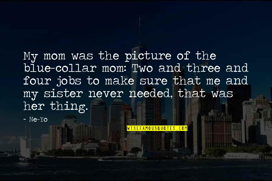 Yo Yo Quotes By Ne-Yo: My mom was the picture of the blue-collar