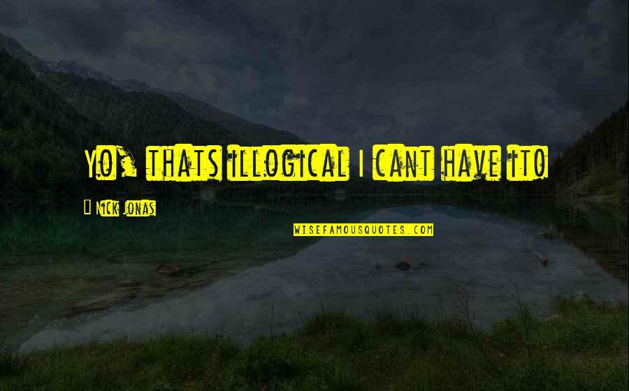 Yo Yo Quotes By Nick Jonas: Yo, thats illogical I cant have it!