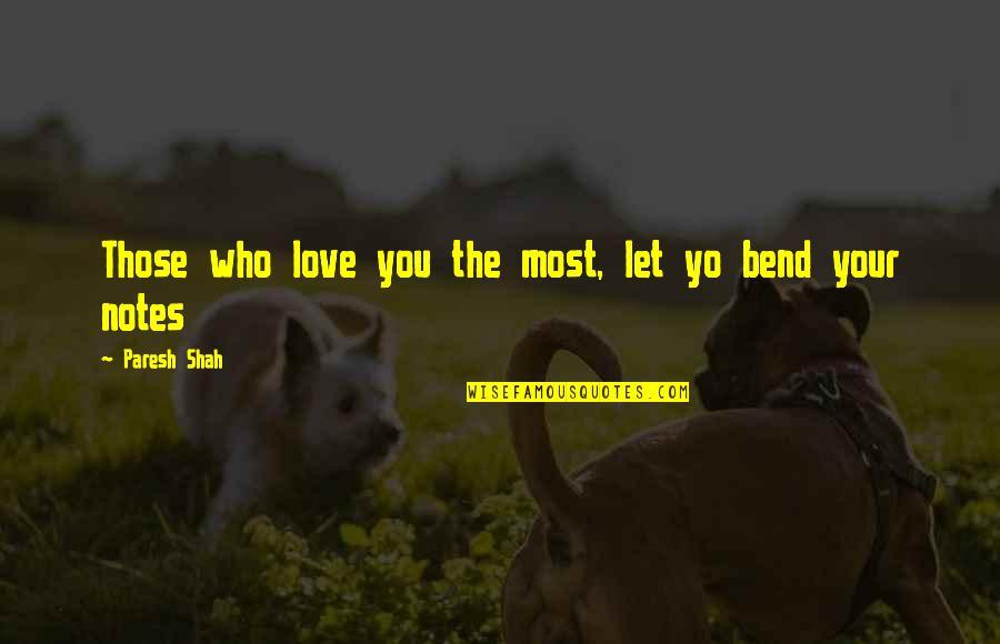 Yo Yo Quotes By Paresh Shah: Those who love you the most, let yo