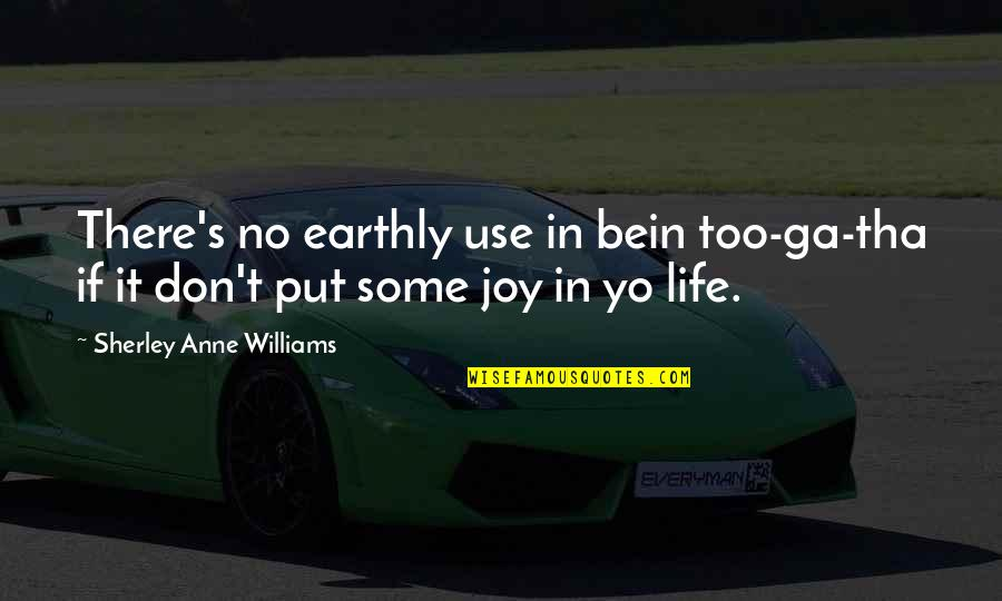 Yo Yo Quotes By Sherley Anne Williams: There's no earthly use in bein too-ga-tha if