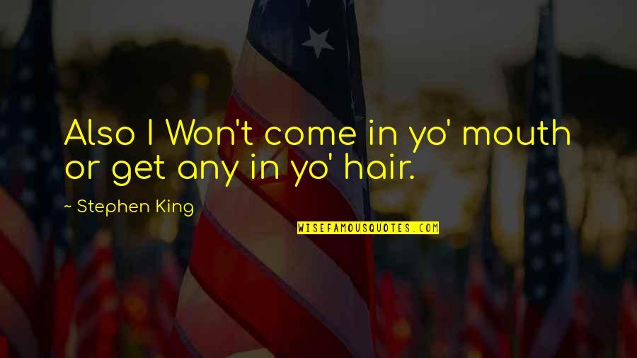 Yo Yo Quotes By Stephen King: Also I Won't come in yo' mouth or