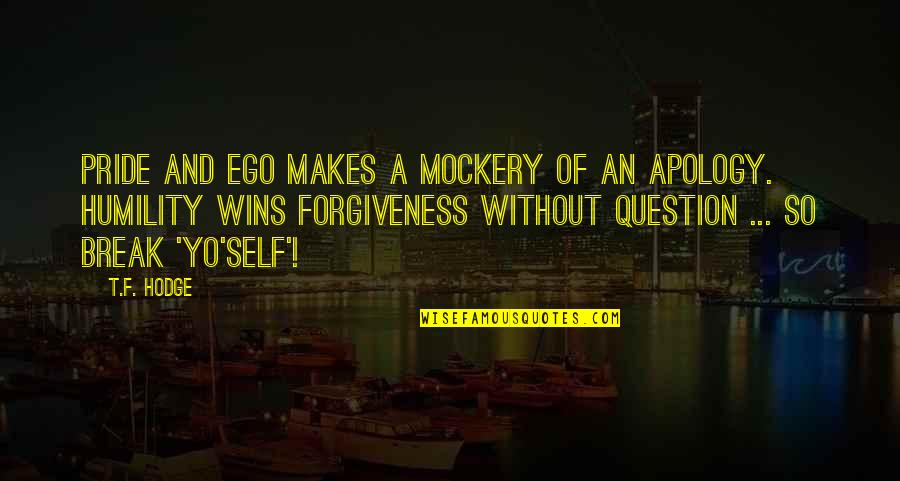 Yo Yo Quotes By T.F. Hodge: Pride and ego makes a mockery of an
