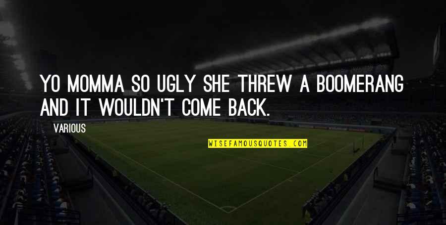 Yo Yo Quotes By Various: Yo momma so ugly she threw a boomerang