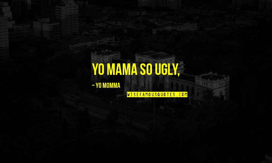 Yo Yo Quotes By Yo Momma: Yo Mama so ugly,