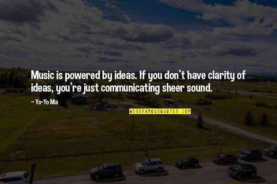 Yo Yo Quotes By Yo-Yo Ma: Music is powered by ideas. If you don't