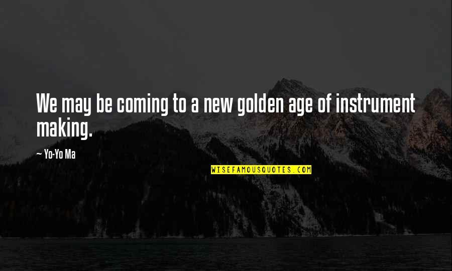 Yo Yo Quotes By Yo-Yo Ma: We may be coming to a new golden