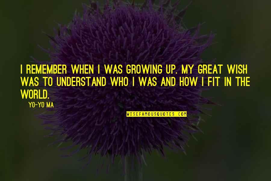 Yo Yo Quotes By Yo-Yo Ma: I remember when I was growing up. My