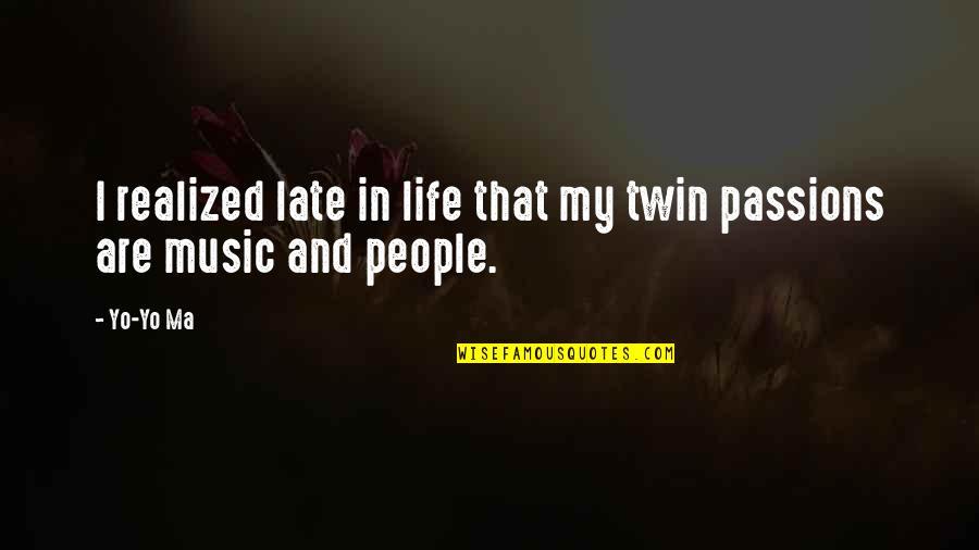 Yo Yo Quotes By Yo-Yo Ma: I realized late in life that my twin