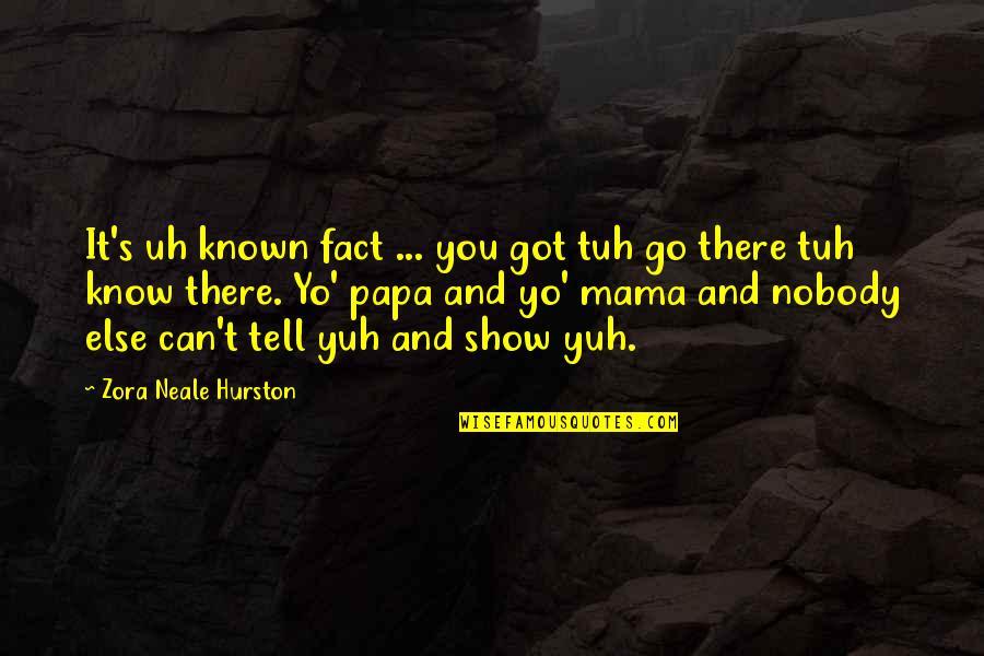 Yo Yo Quotes By Zora Neale Hurston: It's uh known fact ... you got tuh