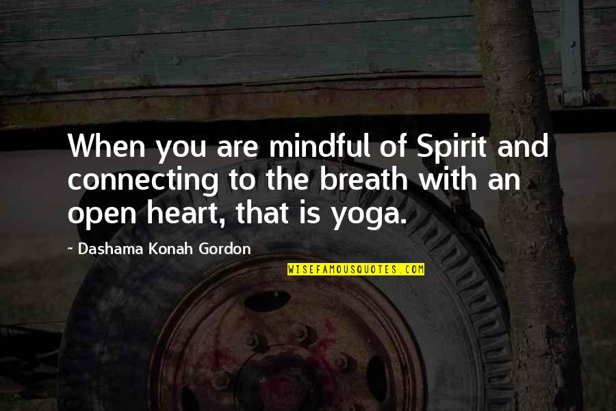 Yoga And Happiness Quotes By Dashama Konah Gordon: When you are mindful of Spirit and connecting