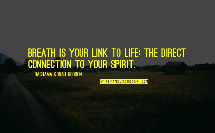 Yoga And Happiness Quotes By Dashama Konah Gordon: Breath is your link to life; the direct