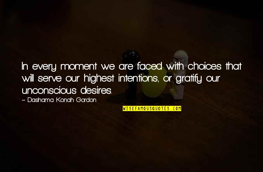 Yoga And Happiness Quotes By Dashama Konah Gordon: In every moment we are faced with choices