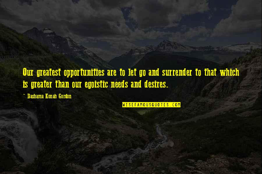 Yoga And Happiness Quotes By Dashama Konah Gordon: Our greatest opportunities are to let go and