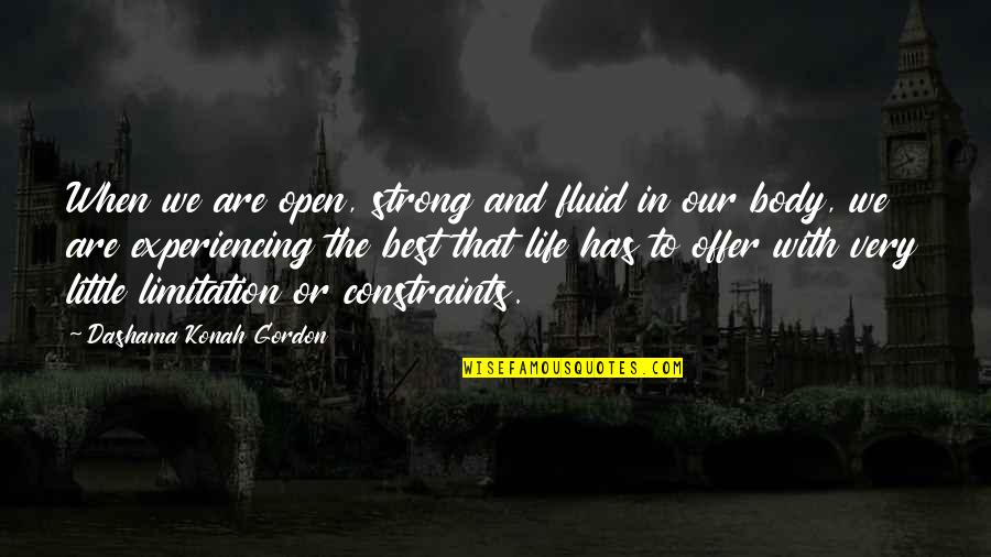 Yoga And Happiness Quotes By Dashama Konah Gordon: When we are open, strong and fluid in