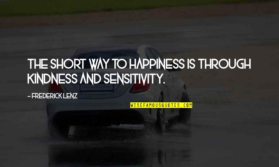 Yoga And Happiness Quotes By Frederick Lenz: The short way to happiness is through kindness
