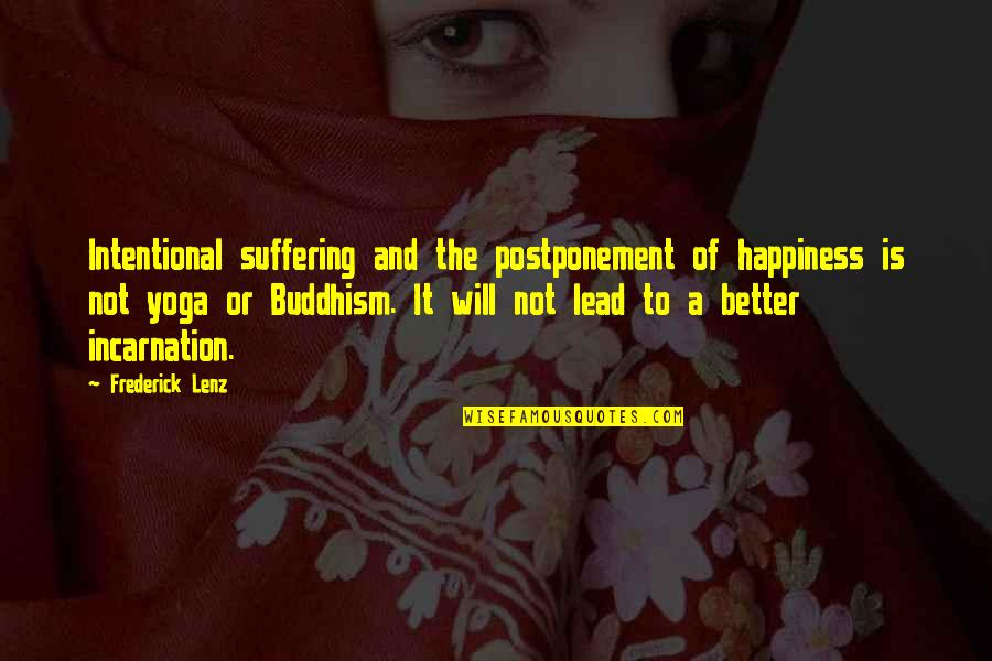 Yoga And Happiness Quotes By Frederick Lenz: Intentional suffering and the postponement of happiness is