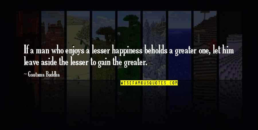 Yoga And Happiness Quotes By Gautama Buddha: If a man who enjoys a lesser happiness