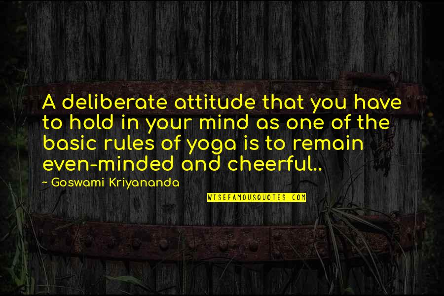 Yoga And Happiness Quotes By Goswami Kriyananda: A deliberate attitude that you have to hold