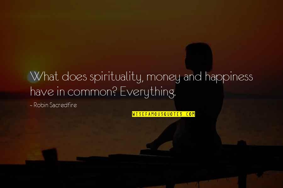 Yoga And Happiness Quotes By Robin Sacredfire: What does spirituality, money and happiness have in