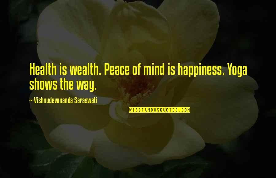 Yoga And Happiness Quotes By Vishnudevananda Saraswati: Health is wealth. Peace of mind is happiness.