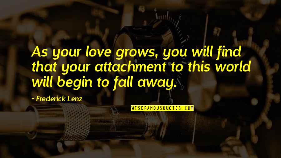 Yoga Non Attachment Quotes By Frederick Lenz: As your love grows, you will find that