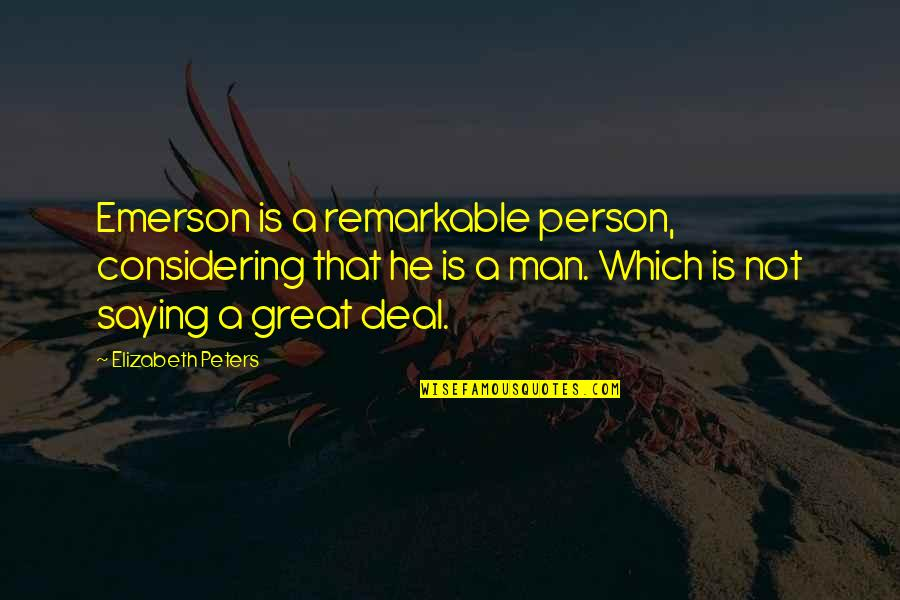 Yoga Retreat Quotes By Elizabeth Peters: Emerson is a remarkable person, considering that he