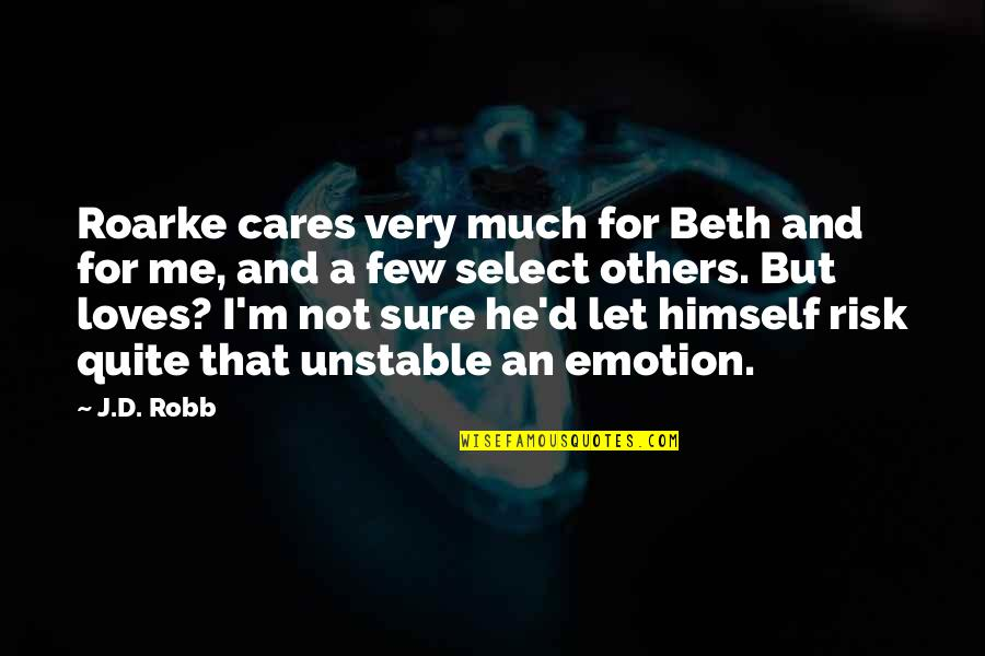 Yoga Retreat Quotes By J.D. Robb: Roarke cares very much for Beth and for