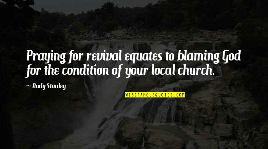Yoram Kaniuk Quotes By Andy Stanley: Praying for revival equates to blaming God for