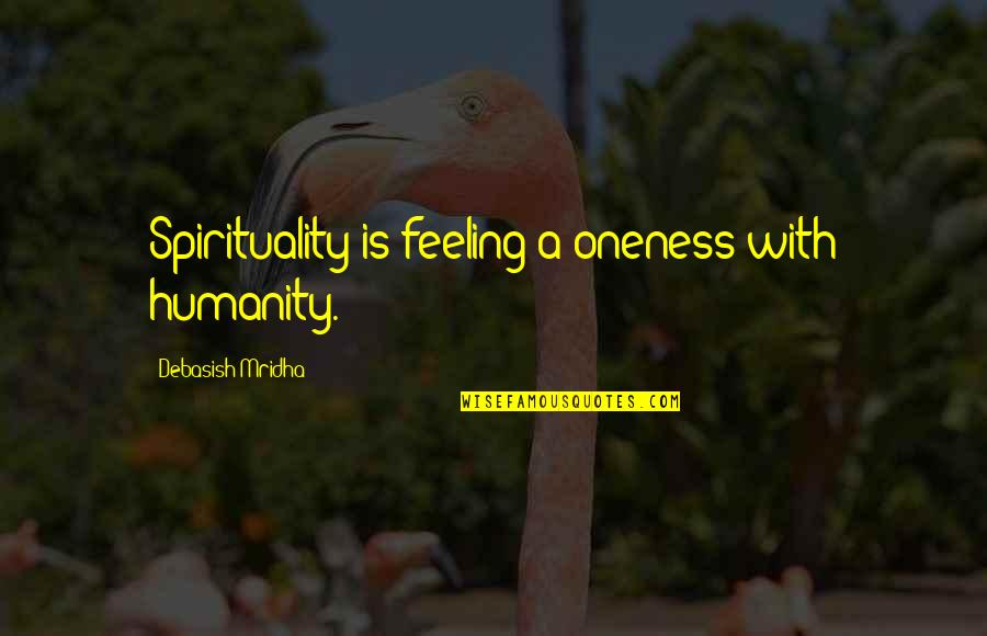 Yoram Kaniuk Quotes By Debasish Mridha: Spirituality is feeling a oneness with humanity.