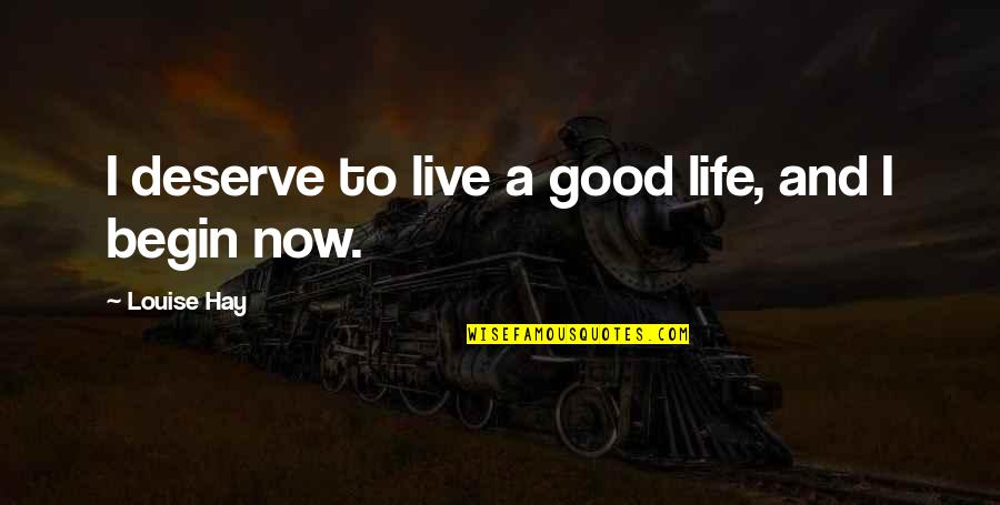 Yoram Kaniuk Quotes By Louise Hay: I deserve to live a good life, and