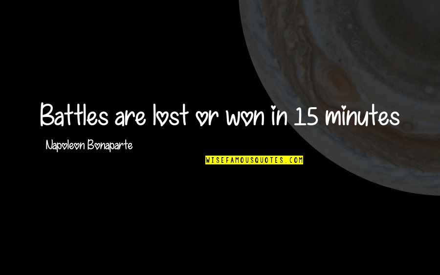 Yoram Kaniuk Quotes By Napoleon Bonaparte: Battles are lost or won in 15 minutes